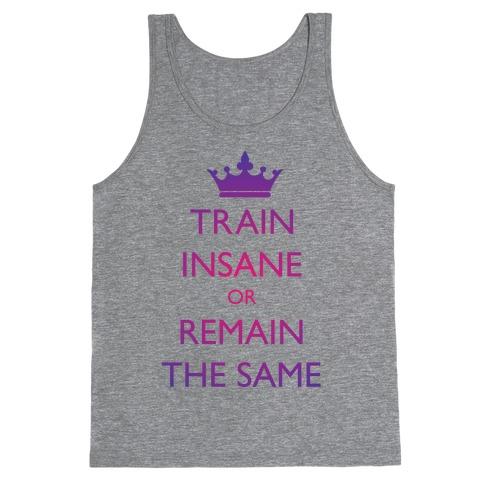 Train Insane or Remain the Same Tank Top
