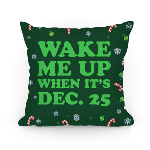 Wake Me Up When It's Dec 25 Pillow