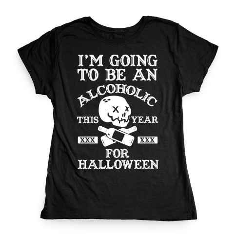 I'm Going To Be An Alcoholic This Year For Halloween Womens T-Shirt