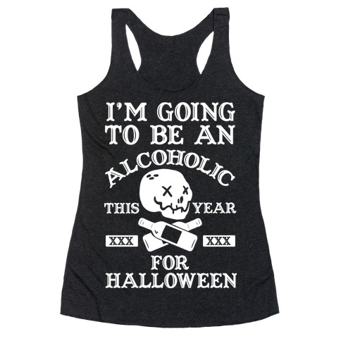 I'm Going To Be An Alcoholic This Year For Halloween Racerback Tank Top