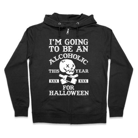 I'm Going To Be An Alcoholic This Year For Halloween Zip Hoodie