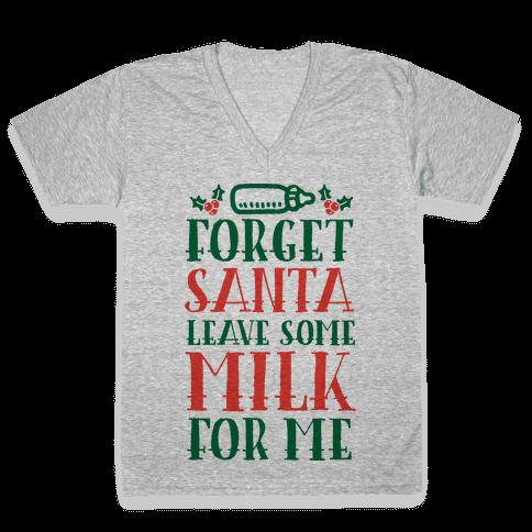 Forget Santa, Leave Some Milk For Me V-Neck Tee Shirt