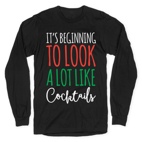 It's Beginning To Look A Lot Like Cocktails Long Sleeve T-Shirt