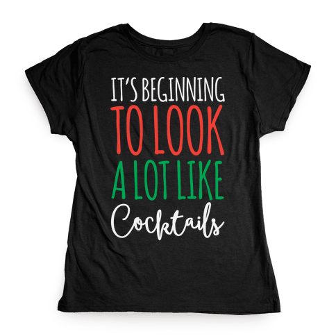 It's Beginning To Look A Lot Like Cocktails Womens T-Shirt