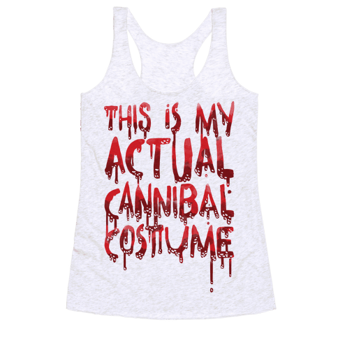 This Is My Actual Cannibal Costume Racerback Tank Top