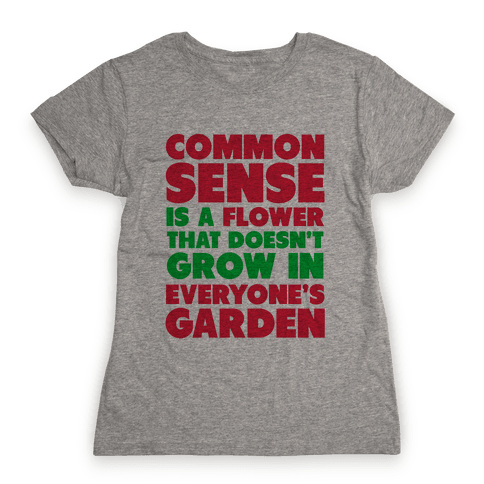 2768a921 Common Sense is a Flower Womens T-Shirt