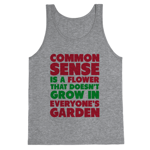 Common Sense is a Flower Tank Top