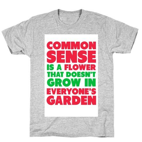 Common Sense is a Flower T-Shirt