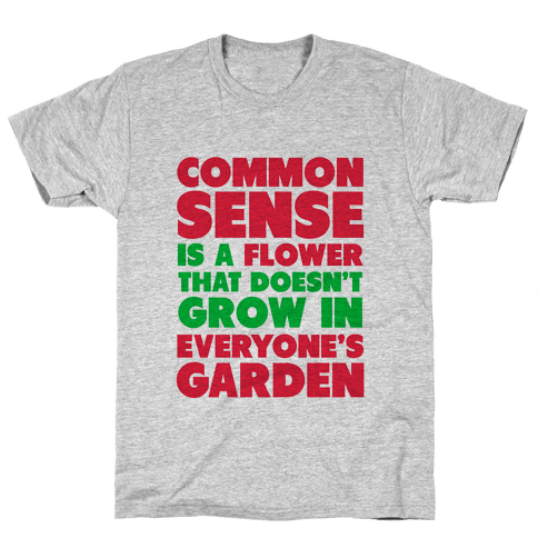 Common Sense is a Flower Mens T-Shirt