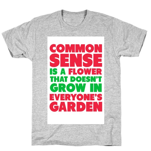 Common Sense is a Flower T-Shirt