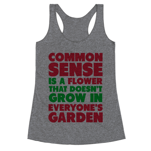 Common Sense is a Flower Racerback Tank Top