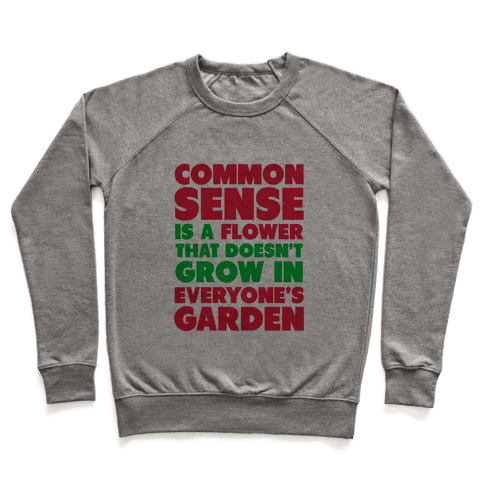 Common Sense is a Flower Pullover
