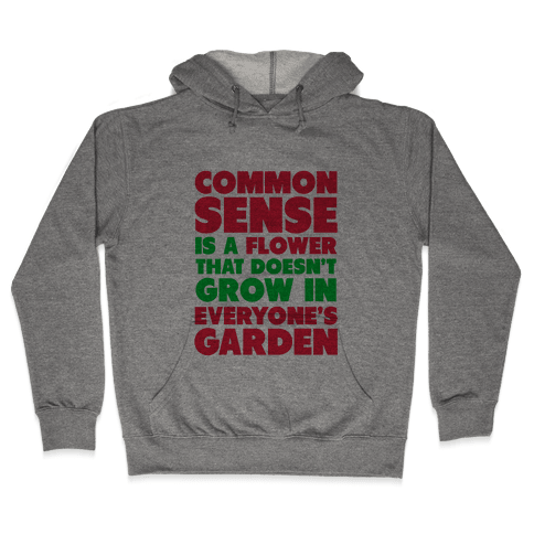 Common Sense is a Flower Hooded Sweatshirt