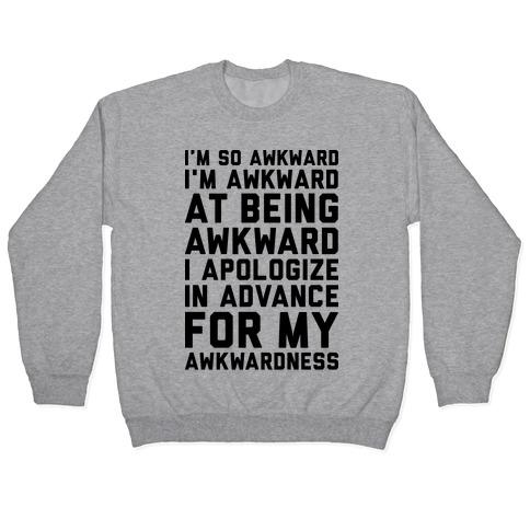 I'm So Awkward I'm Awkward At Being Awkward Pullover