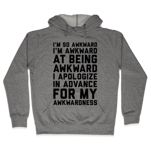 I'm So Awkward I'm Awkward At Being Awkward Hooded Sweatshirt