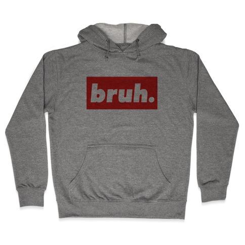 Bruh. Hooded Sweatshirt