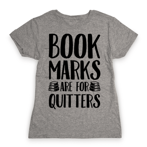 Bookmarks Are For Quitters Womens T-Shirt
