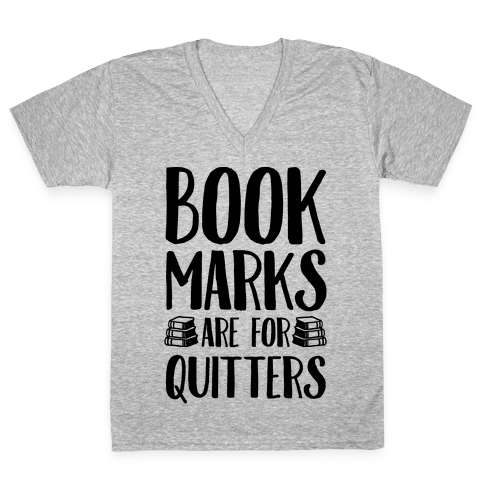 Bookmarks Are For Quitters V-Neck Tee Shirt