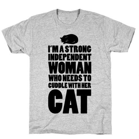 I'm a Strong Independent Woman Who Needs to Cuddle Her Cat Mens T-Shirt