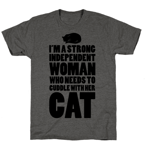 I'm a Strong Independent Woman Who Needs to Cuddle Her Cat