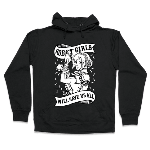 Robot Girls Will Save Us All Hooded Sweatshirt