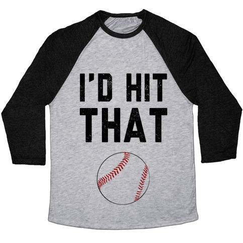 I'd Hit That Baseball Tee