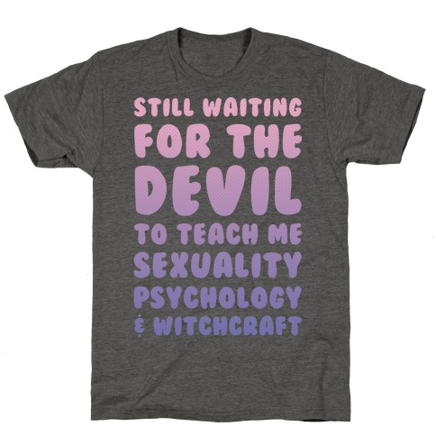 Still Waiting For The Devil To Teach Me Witchcraft T-Shirt
