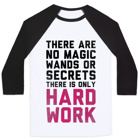 There are No Magic Wands or Secrets. There is only HARD WORK Baseball Tee