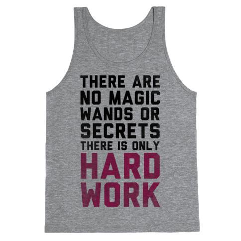 There are No Magic Wands or Secrets. There is only HARD WORK Tank Top