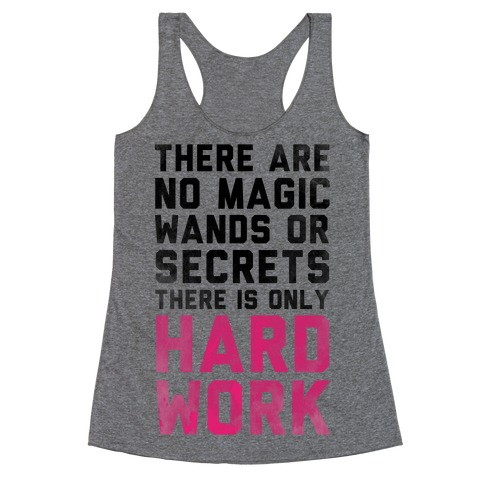 There are No Magic Wands or Secrets. There is only HARD WORK Racerback Tank Top