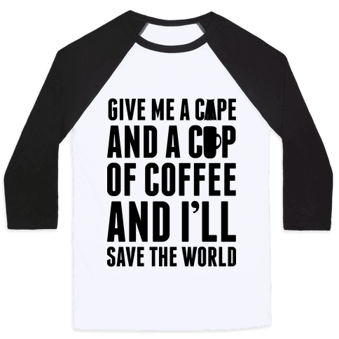 Give Me A Cape And A Cup Of Coffee And I'll Save The World Baseball Tee
