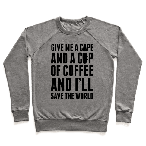 Give Me A Cape And A Cup Of Coffee And I'll Save The World Pullover