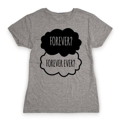 Forever? Forever Ever? Womens T-Shirt