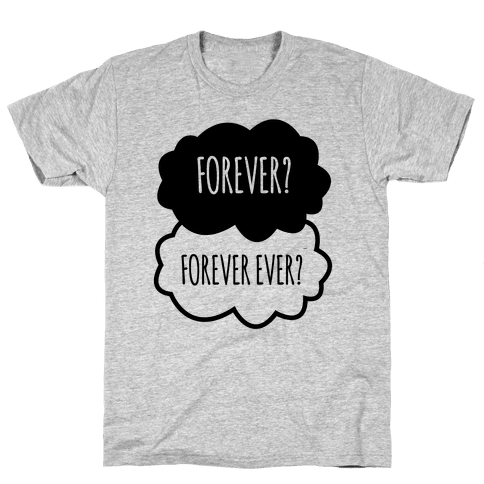 Forever? Forever Ever? Mens T-Shirt