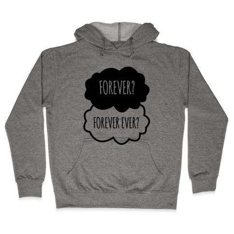 Forever? Forever Ever? Hooded Sweatshirt