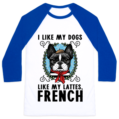 I Like My Dogs Like my Lattes, French Baseball Tee