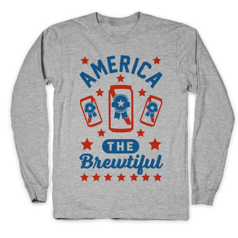 America The Brewtiful Long Sleeve T-Shirt