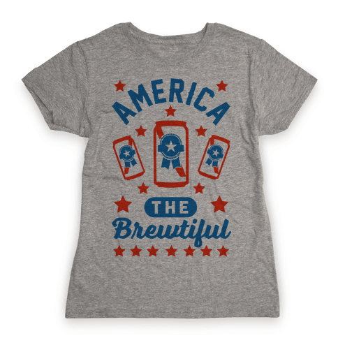 America The Brewtiful Womens T-Shirt