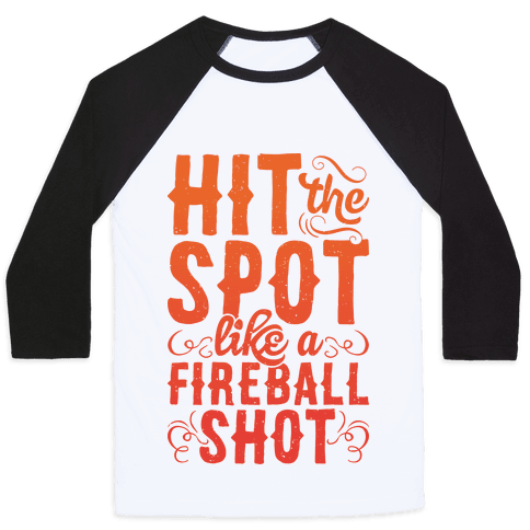 Hit The Spot Like A Fireball Shot Baseball Tee