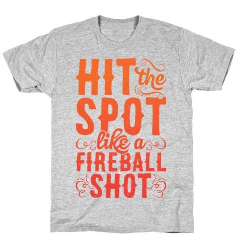Hit The Spot Like A Fireball Shot T-Shirt