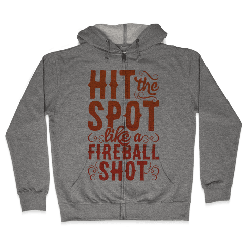 Hit The Spot Like A Fireball Shot Zip Hoodie