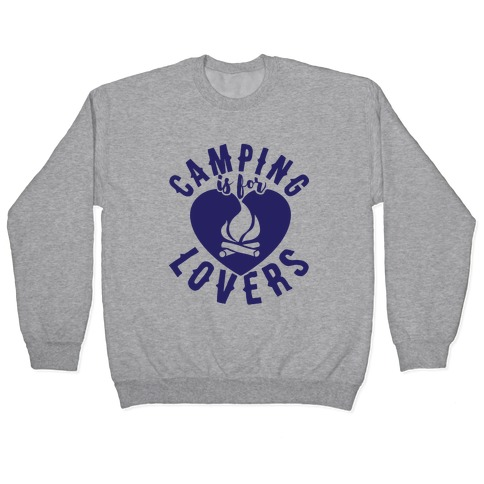 Camping Is For Lovers Pullover