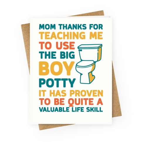Mom Thanks For Teaching Me To Use The Big Boy Potty Greeting Card
