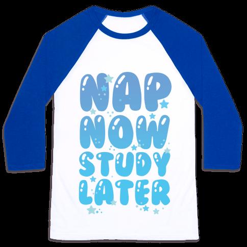 Nap Now Study Later Baseball Tee