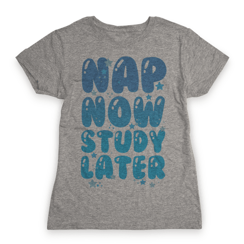 Nap Now Study Later Womens T-Shirt