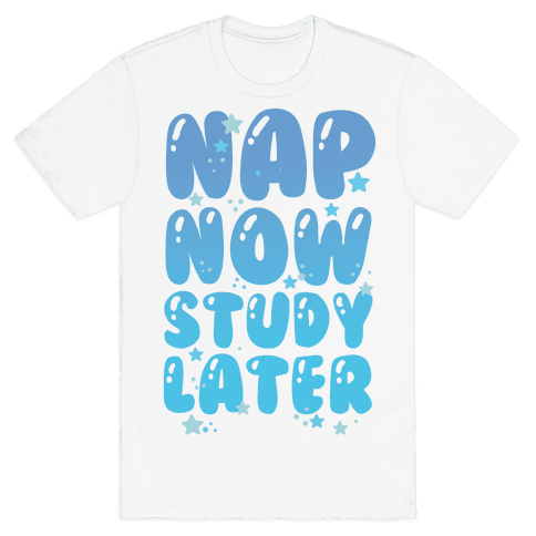 Nap Now Study Later Mens T-Shirt