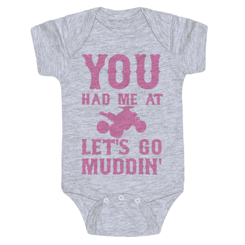You Had Me At Let's Go Muddin' Baby Onesy