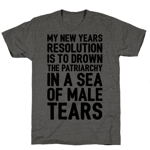 My New Years Resolution Is To Drown The Patriarchy In A Sea Of Male Tears Mens T-Shirt