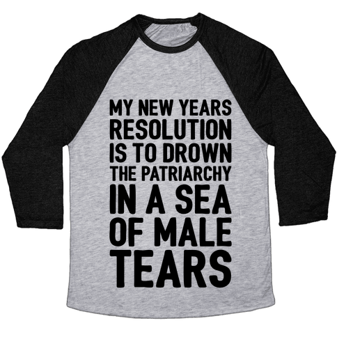 My New Years Resolution Is To Drown The Patriarchy In A Sea Of Male Tears Baseball Tee