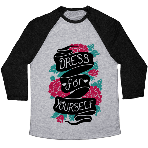 Dress For Yourself Baseball Tee